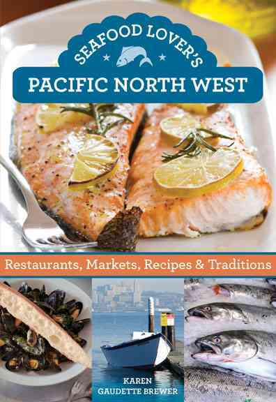 Seafood Lovers' Guide to the Pacific Northwest By Globe Pequot Press