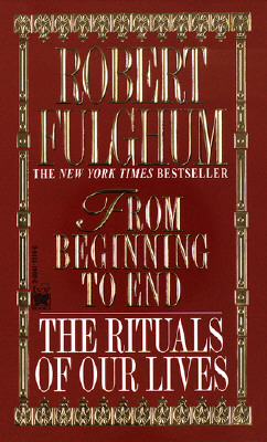 From Beginning to End By Fulghum, Robert