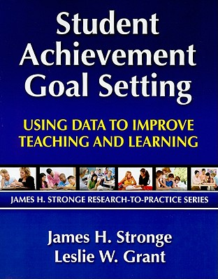 Student Achievement Goal Setting By Stronge, James H./ Grant, Leslie W.